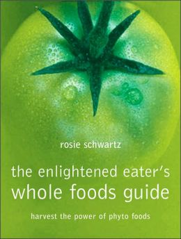 Enlightened Eater's Whole Foods Guide: Harvest the Power of Phyto Foods