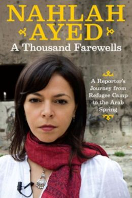 Thousand Farewells,A: A Reporter's Journey From Refugee Camp To The Arab Spring