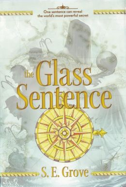 The Glass Sentence (Mapmakers Series #1)