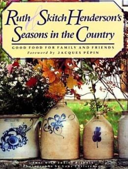 Ruth and Skitch Henderson's Seasons in the Country: Good Food for Family and Friends