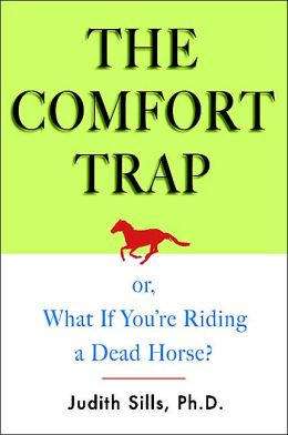 The Comfort Trap or, What If You're Riding a Dead Horse?