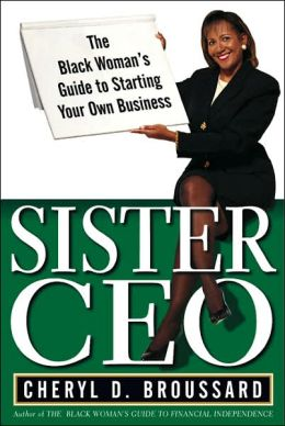 Sister CEO: The Black Woman's Guide to Starting Her Own Business