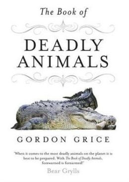 The Book of Deadly Animals. Gordon Grice