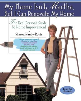 My Name Isn'T Martha, But I Can Renovate My Home