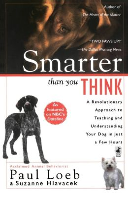 Smarter Than You Think: A Revolutionary Approach to Teaching and Understanding Your Dog in Just a Few Hours