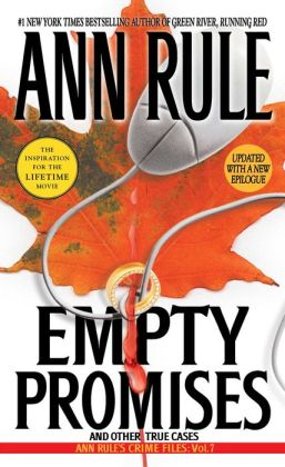 Empty Promises and Other True Cases (Ann Rule's Crime Files Series #7)