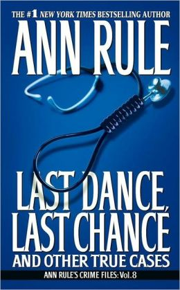 Last Dance, Last Chance and Other True Cases (Ann Rule's Crime Files Series #8)
