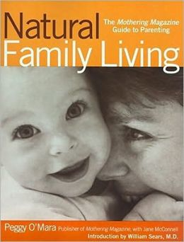 Natural Family Living : The Mothering Magazine Guide to Parenting Peggy O'Mara