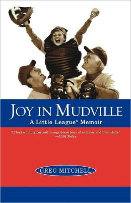 Joy in Mudville: A Little League Memoir