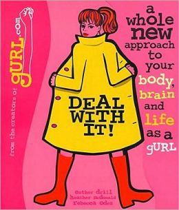 Deal with It!: A Whole New Approach to Your Body, Brain and Life as a gURL