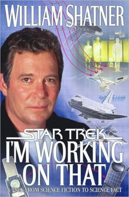 I'm Working on That (Star Trek Series): A Trek from Science Fiction to Science Fact