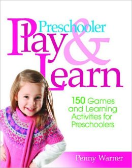 Preschool Play and Learn: 150 Games and Learning Activities for Preschoolers from Three to Six Years