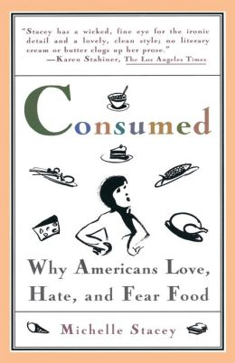 Consumed: Why Americans Hate, Love, and Fear Food