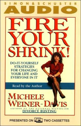 Fire Your Shrink!; Do-It Yourself Strategies Forchanging Your Life and Everyone in It (2 Cassettes)