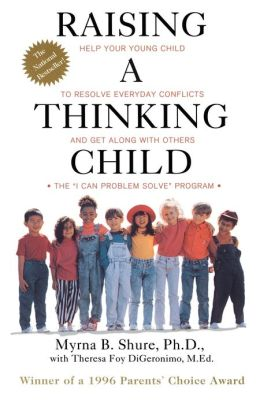 Raising a Thinking Child: Help Your Young Child to Resolve Conflicts and Get along with Others