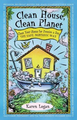 Clean House, Clean Planet: Manual to Free Your Home of 14 Common Hazard Household Products