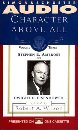 Character above All: Stephen Ambrose on Dwight D. Eisenhower (3 Cassettes)