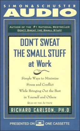 Don't Sweat the Small Stuff at Work: Simple Ways to Minimize Stress and Conflict While Bringing Out the Best in Yourself and Others (Cassette)