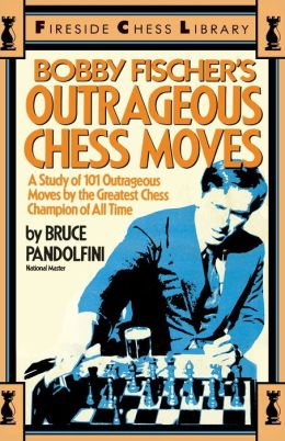 Bobby Fischer's Outrageous Chess Moves