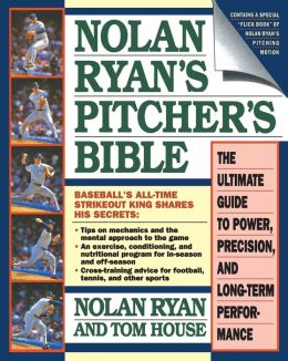 Nolan Ryan's Pitcher's Bible: The Ultimate Guide to Power, Precision and Long-term Performance