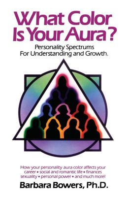 What Color Is Your Aura: Personality Spectrums for Understanding and Growth