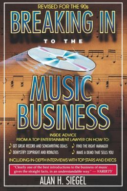 Breaking Into the Music Business: Revised and Updated for the 21st Century