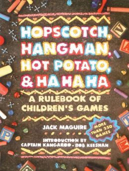 Hopscotch, Hangman, Hot Potato, and Ha, Ha, Ha: A Rulebook of Children's Games