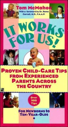 It Works for Us: Proven Child Care Tips from Experienced Parents Across the Country