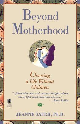 Beyond Motherhood
