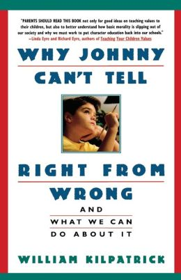 Why Johhny Can't Tell Right from Wrong: And What We Can Do About It