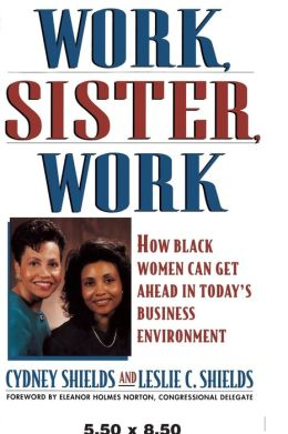 Work, Sister, Work: How Black Women Can Get Ahead in Today's Business Environment