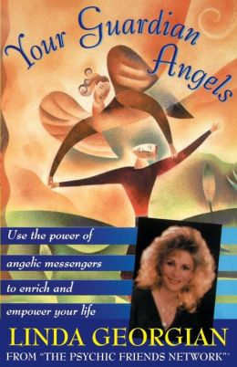 Your Guardian Angels: Use the Power of Angelic Messengers to Enrich and Empower Your Life