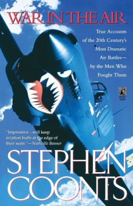 War in the Air: True Accounts of the 20th Century's Most Dramamtic Air Battles by the Men Who Fought Them