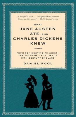 What Jane Austen Ate and Charles Dickens Knew: From Fox Hunting to Whist - the Facts of Daily Life in Nineteenth-Century England