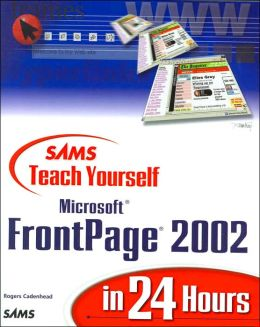 Sams Teach Yourself Microsoft FrontPage 2002 in 24 Hours