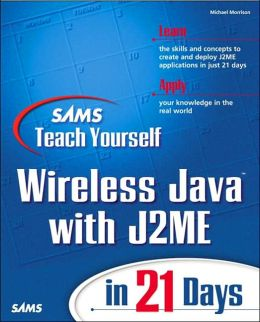 Sams Teach Yourself Wireless Java with J2ME in 21 Days with Cdrom