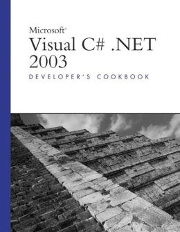 Microsoft Visual C#.NET 2003: Developer's Cookbook