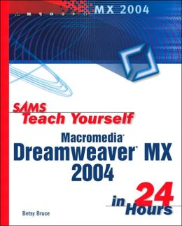 Sams Teach Yourself Macromedia Dreamweaver MX 2004 in 24 Hours