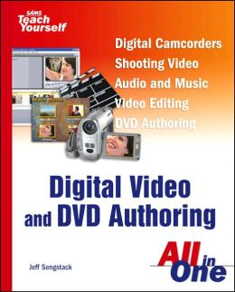 Sams Teach Yourself Digital Video and DVD's All in One