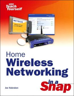 Sams Teach Yourself Home Wireless Networking in a Snap