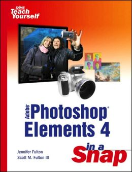 Sams Teach Yourself Adobe Photoshop Elements 4 in a Snap