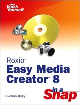 Sams Teach Yourself Roxio Easy Media Creator 8 in a Snap