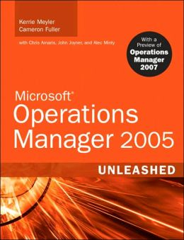 Microsoft Operations Manager 2005 Unleashed: With a Preview of Operations Manager 2007