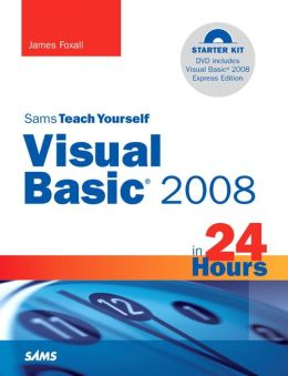 Sams Teach Yourself Visual Basic 2008 in 24 Hours: Complete Starter Kit (Sams Teach Yourself Series)
