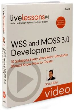 WSS and MOSS 3.0 Development (Video Training): 10 Solutions Every SharePoint Developer Should Know How to Create (LiveLessons)