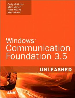 Windows Communication Foundation 3.5 Unleashed