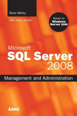 Microsoft SQL Server 2008: Management and Administration