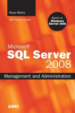 Microsoft SQL Server 2008: Management and Administration