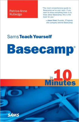 Sams Teach Yourself Basecamp in 10 Minutes