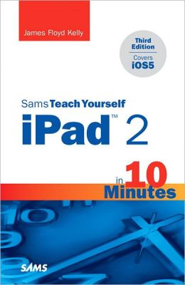 Sams Teach Yourself iPad 2 in 10 Minutes (covers iOS 5)